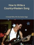 How to Write a Country-Western Song: A Concert With a Plot, Carolyn Gage