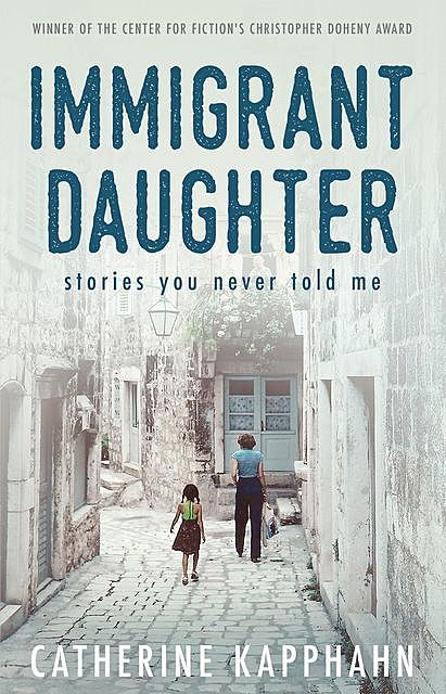 Immigrant Daughter, Catherine Kapphahn