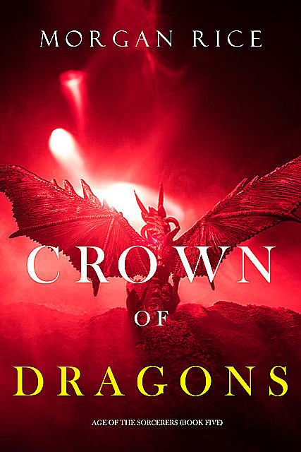 Crown of Dragons (Age of the Sorcerers—Book Five), Morgan Rice