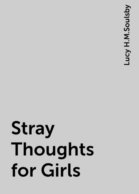 Stray Thoughts for Girls, Lucy H.M.Soulsby