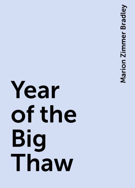 Year of the Big Thaw, Marion Zimmer Bradley