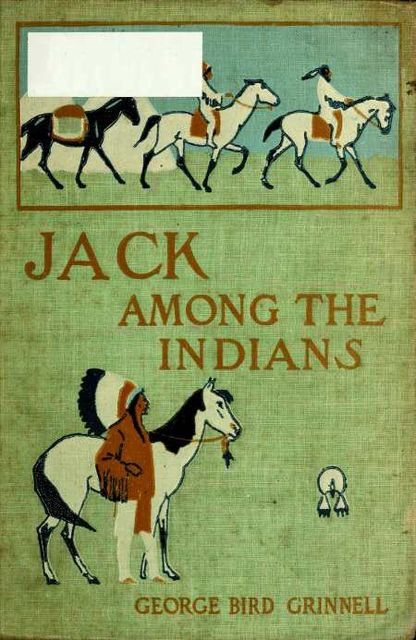 Jack Among the Indians; Or, A Boy's Summer on the Buffalo Plains, George Bird Grinnell