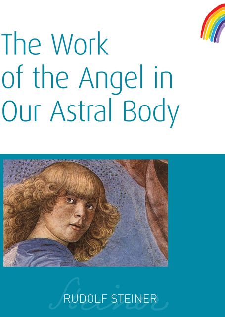 The Work of the Angel in Our Astral Body, Rudolf Steiner