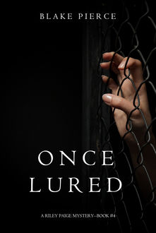 Once Lured (a Riley Paige Mystery--Book #4), Blake Pierce