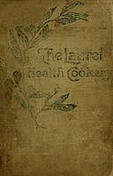 The Laurel Health Cookery A Collection of Practical Suggestions and Recipes for the Preparation of Non-Flesh Foods in Palatable and Attractive Ways, Evora Bucknum Perkins