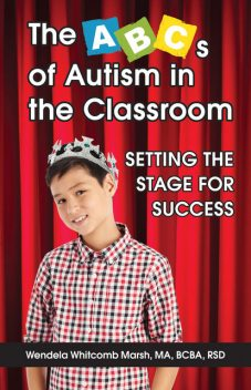 The ABCs of Autism in the Classroom: Setting the Stage for Success, Wendela Whitcomb Marsh