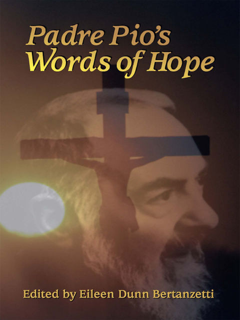 Padre Pio's Words of Hope, Eileen Dunn Bertanzetti