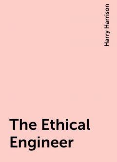 The Ethical Engineer, Harry Harrison
