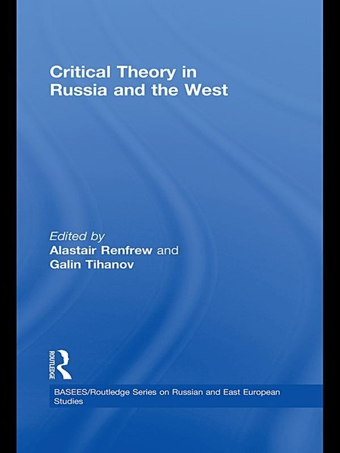 Critical Theory in Russia and the West, Galin Tihanov, Alastair Renfrew