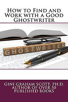 How to Find and Work with a Good Ghostwriter, Gini Graham Scott