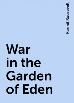 War in the Garden of Eden, Kermit Roosevelt