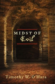 Midst of Evil, Timothy W.O'Hara