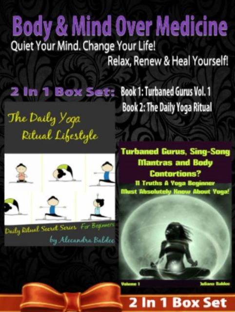 Body & Mind Over Medicine: Quiet Your Mind. Change Your Life! Relax, Renew & Heal Yourself! – 2 In 1 Box Set, Juliana Baldec