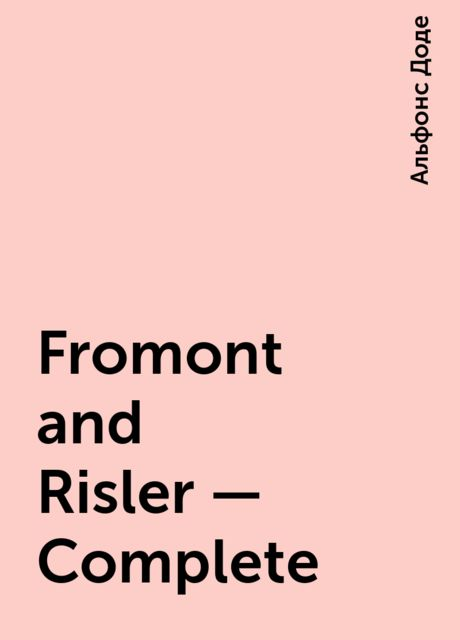Fromont and Risler — Complete, Alphonse Daudet