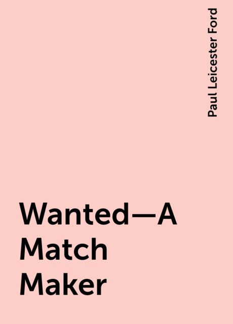 Wanted—A Match Maker, Paul Leicester Ford