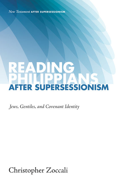Reading Philippians after Supersessionism, Christopher Zoccali