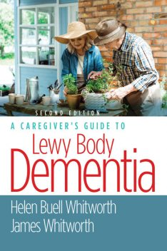 A Caregiver's Guide to Lewy Body Dementia, M.S, BSN, Helen Buell Whitworth, James Whitworth