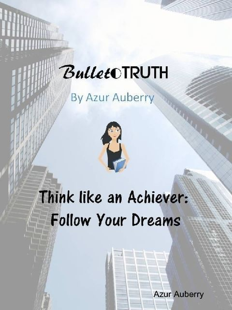 Bullet Truth: Think Like an Achiever, Azur Auberry