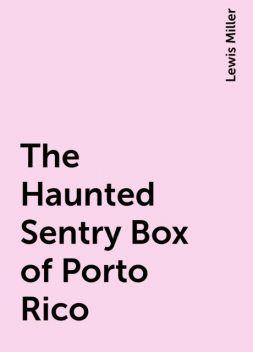 The Haunted Sentry Box of Porto Rico, Lewis Miller