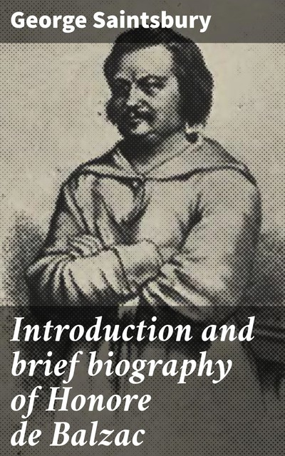 Introduction and brief biography of Honore de Balzac, George Saintsbury