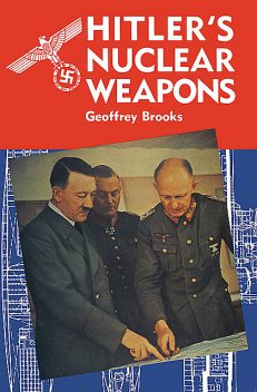 Hitler's Nuclear Weapons, Geoffrey Brooks