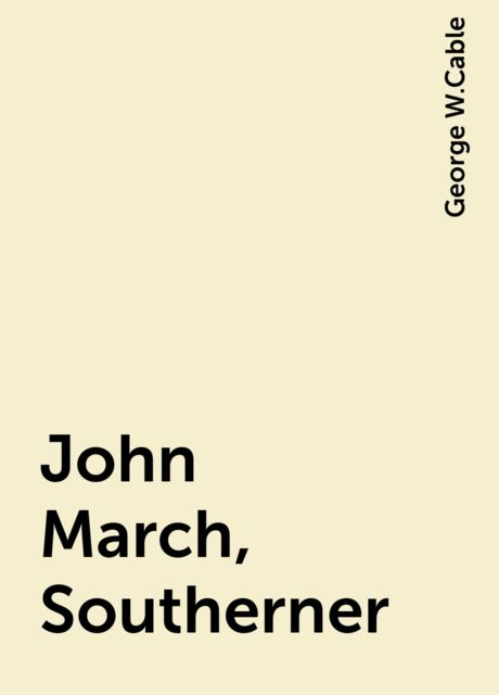 John March, Southerner, George W.Cable