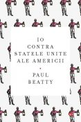 Io contra Statelor Unite ale Americii, Paul Beatty