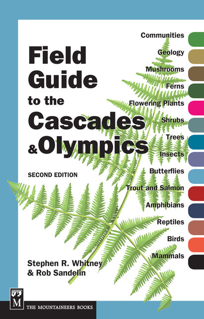 Field Guide to the Cascades and Olympics, 2nd Edition, Rob Sandelin