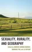 Sexuality, Rurality, and Geography, Barbara Pini, Lia Bryant, Edited by Andrew Gorman-Murray