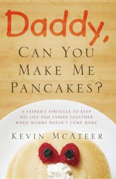 Daddy, Can You Make Me Pancakes, Kevin McAteer