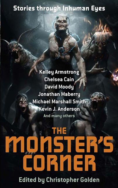 The Monster's Corner: Stories Through Inhuman Eyes, Simon R.Green, Christopher Golden, Kelley Armstrong, David Moody, Jeff Strand, David Liss, Chelsea Cain, Kevin J.Anderson, Heather Graham, Sarah Pinborough, Smith Michael, Dana Stabenow, Sharyn McCrumb, Tom Piccirilli, Gary A.Braunbeck, Jonathan Maberry, Lauren Groff, Tananarive Due, Nate Kenyon