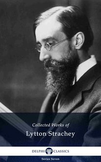 Delphi Collected Works of Lytton Strachey (Illustrated), Lytton Strachey