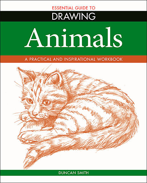 Essential Guide to Drawing: Animals, Duncan Smith