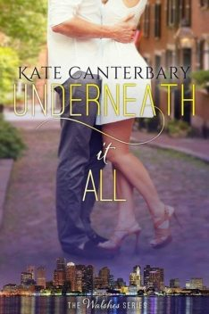 Underneath It All (The Walsh Series #1), Kate Canterbary
