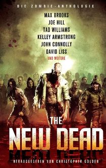 The New Dead: Die Zombie-Anthologie, Max Brooks, Joe Hill, Kelley Armstrong, John Connolly, David Liss, David Wellington, Tad Williams, Mike Carey, Jonathan Maberry, Stephen R. Bissette