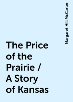 The Price of the Prairie / A Story of Kansas, Margaret Hill McCarter