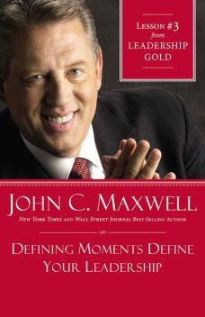 Defining Moments Define Your Leadership, Maxwell John