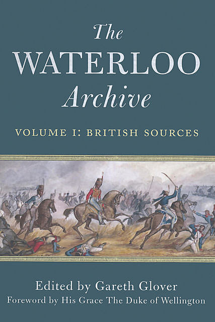 The Waterloo Archive: Volume I: The British Sources, Gareth Glover