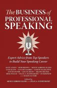 The Business of Professional Speaking, Mindy Gibbins-Klein, Rob Brown, David Hyner, Eilidh Milnes, Felix A.Schweikert, Jane Gunn, Jo Simpson, Kate Atkin, Lee Jackson, Mike Pagan, Simon Hazeldine, Simon Zutshi, Stuart Harris