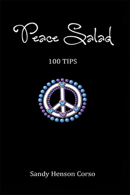 Peace Salad (100 Tips to Inspire a Peaceful Life), Sandy Henson Corso