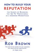 How to Build Your Reputation, Rob Brown