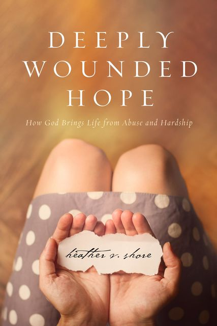 Deeply Wounded Hope, Heather Shore