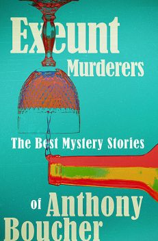 Exeunt Murderers, Anthony Boucher