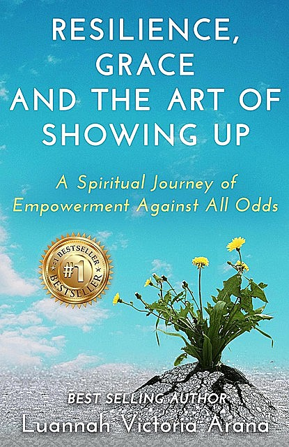 Resilience, Grace and the Art of Showing Up, Luannah Victoria Arana