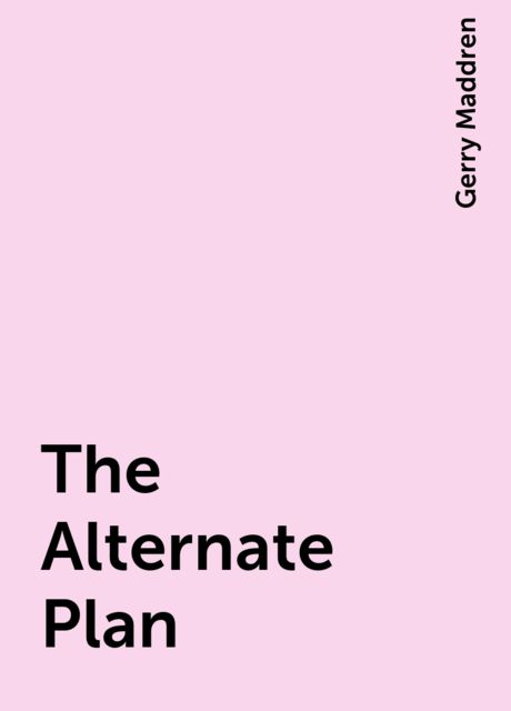 The Alternate Plan, Gerry Maddren