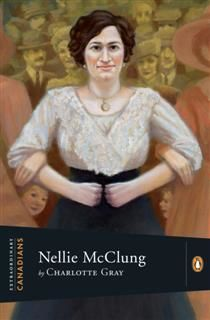 Extraordinary Canadians Nellie McClung, Charlotte Gray
