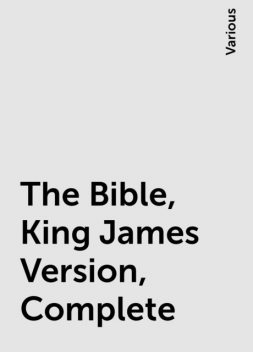 The Bible, King James Version, Complete, Various