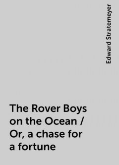 The Rover Boys on the Ocean / Or, a chase for a fortune, Edward Stratemeyer