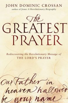 The Greatest Prayer, John Dominic Crossan