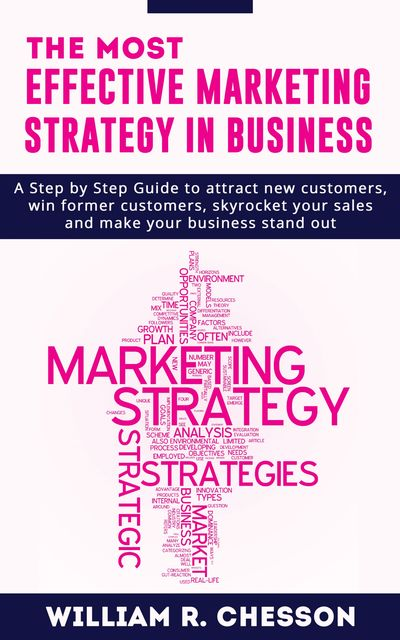 The most Effective Marketing Strategy in Business, William R Chesson